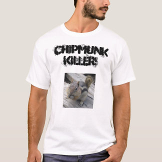 chipmunks7, CHIPMUNK KILLER! T-Shirt