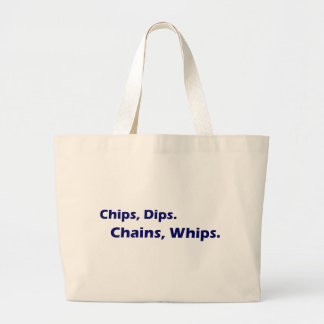 Chips Dips Chains Whips Large Tote Bag