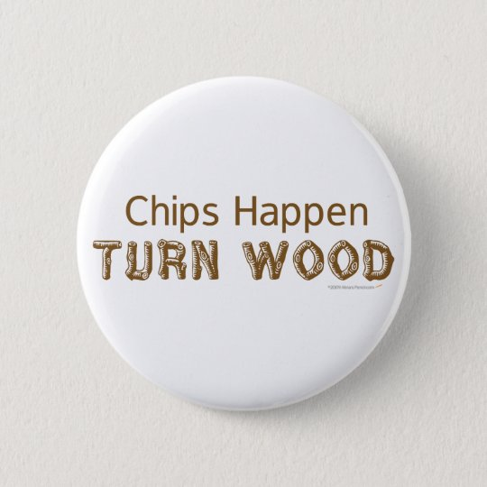 Chips Happen Funny Woodturning Button