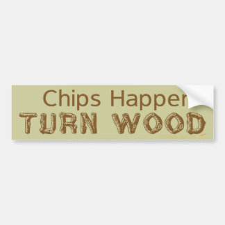Chips Happen Turn Wood Funny Woodturning Bumper Sticker