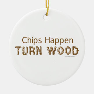 Chips Happen Turn Wood Funny Woodturning Ornament