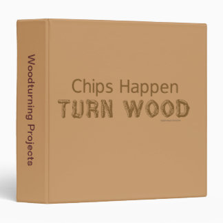 Chips Happen Turn Wood Funny Woodturning Projects 3 Ring Binder