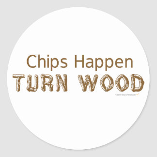 Chips Happen Turn Wood Funny Woodturning Round Stickers