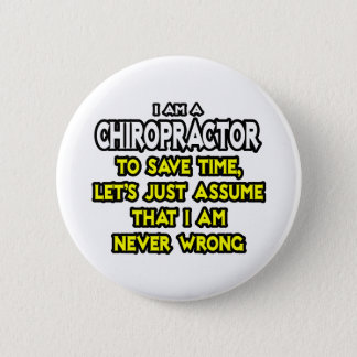 Chiropractor...Assume I Am Never Wrong Pinback Button