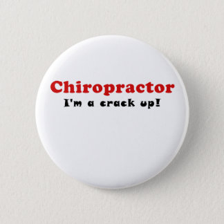 Chiropractor Im a Crack Up Button