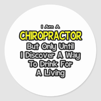 Chiropractor Joke .. Drink for a Living Classic Round Sticker