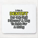Chiste del dentista. Bebida para una vida Alfombrilla De Ratón