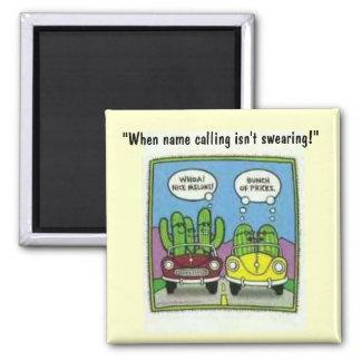 """chiste del melón del cactus, """"cuando los insultos  imán cuadrado"""