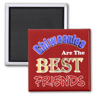 Chiweenies Are The Best Friends 2 Inch Square Magnet