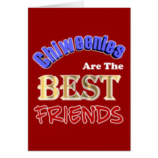 Chiweenies Are The Best Friends Card