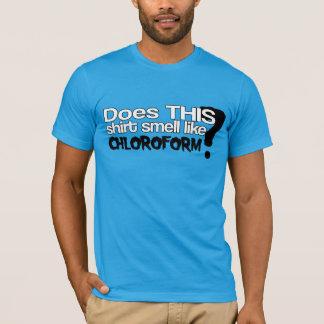 Chloroform? T-Shirt