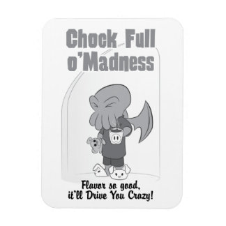 Chock Full o'Madness - Magnet