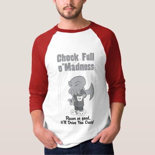 Chock Full o'Madness - Shirt