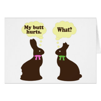 Chocolate bunnies My butt hurts.. What? Card