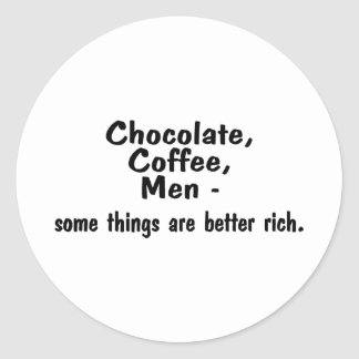 Chocolate Coffee Men Some Things Are Better Rich Classic Round Sticker