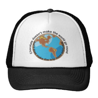 Chocolate doesn't make the world go round trucker hat