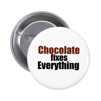 Chocolate fixes Everything Pinback Button