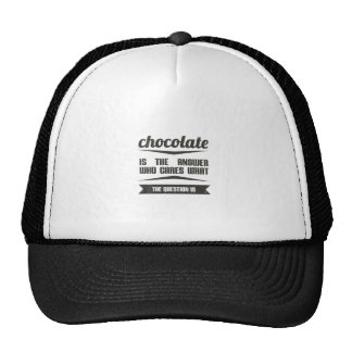 chocolate is the answer who cares what the .... trucker hat