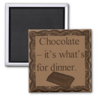 Chocolate - it's what's for dinner square magnet