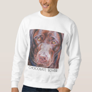 Chocolate Labrador ShirtCHOCOLATE  LOVER Sweatshirt