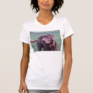 Chocolate Labs are the best T-Shirt