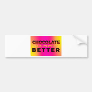 Chocolate makes everything better bumper sticker