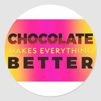 Chocolate makes everything better classic round sticker