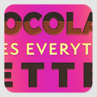 Chocolate makes everything better square sticker