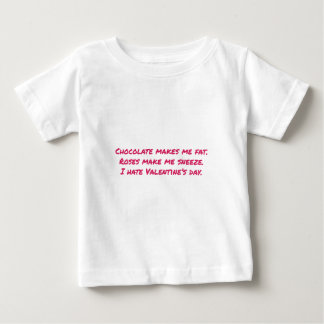 Chocolate Makes Me Fat, Flowers Make Me Sneeze, Baby T-Shirt
