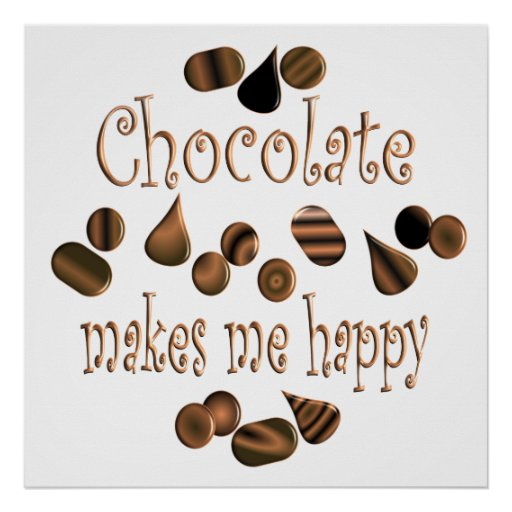 Chocolate Makes Me Happy Poster