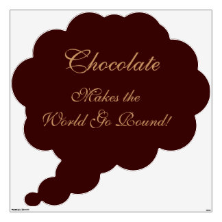 Chocolate Makes the World Go Round Wall Decal