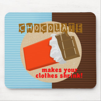 Chocolate Makes Your Clothes Shrink! Mouse Pads
