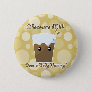 Chocolate Milk Does a Body Yummy Pinback Button
