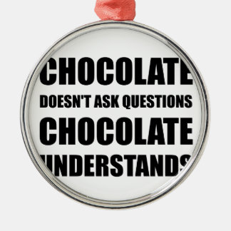 Chocolate Questions Understands Metal Ornament