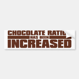 CHOCOLATE RATION HAS BEEN INCREASED BUMPER STICKER
