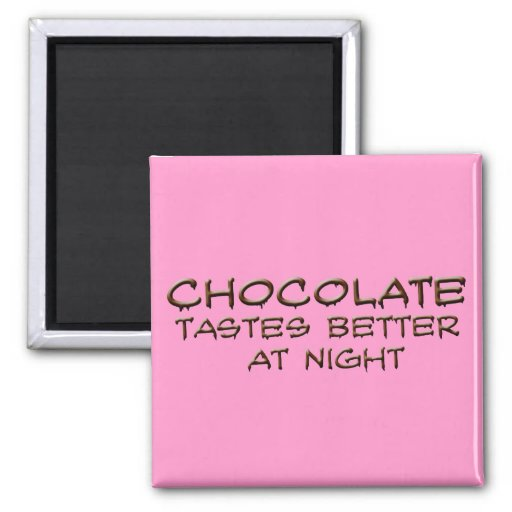 Chocolate tastes better at night magnets