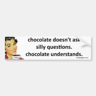 chocolate understands bumper stickers