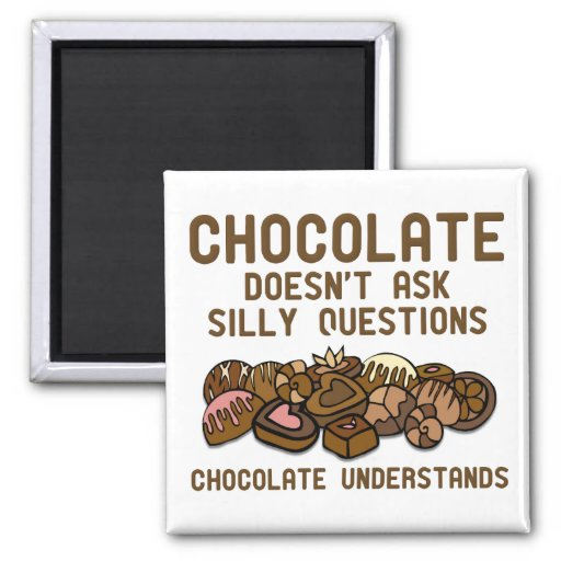Chocolate Understands Funny Fridge Magnet | Zazzle