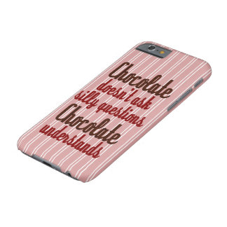 """Chocolate understands"" funny quote Barely There iPhone 6 Case"