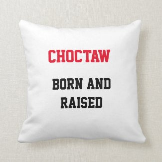 Choctaw Born and Raised Throw Pillow