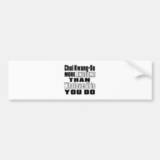 Choi Kwang-Do more awesome than whatever it is you Car Bumper Sticker
