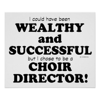 Choir Director Wealthy & Successful Poster