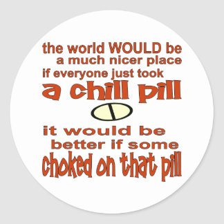 Choke On A Chill Pill Classic Round Sticker