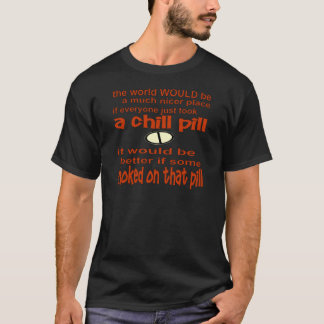 Choke On A Chill Pill T-Shirt