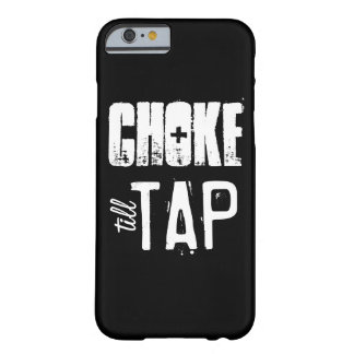 Choke Till Tap | Brazilian Jiu Jitsu | MMA Barely There iPhone 6 Case