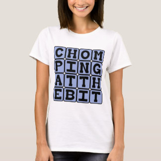Chomping At The Bit, Eager To Go T-Shirt
