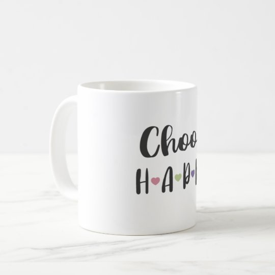 Choose Happy Mug Happiness Quotes Coffee Mug Zazzlecom
