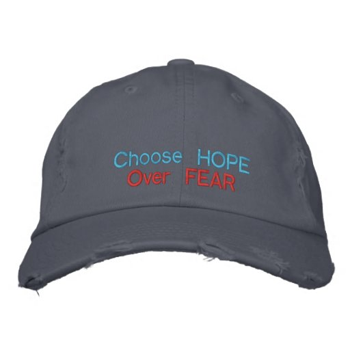 Choose Hope over Fear Embroidered Baseball Cap