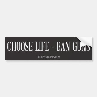 Choose Life - Ban Guns Bumper Sticker