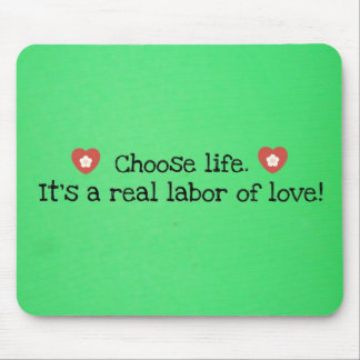 Choose life.  It's a real labor of love! Mouse Pad